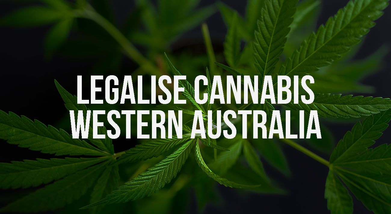 Legalise cannabis in Western Australia